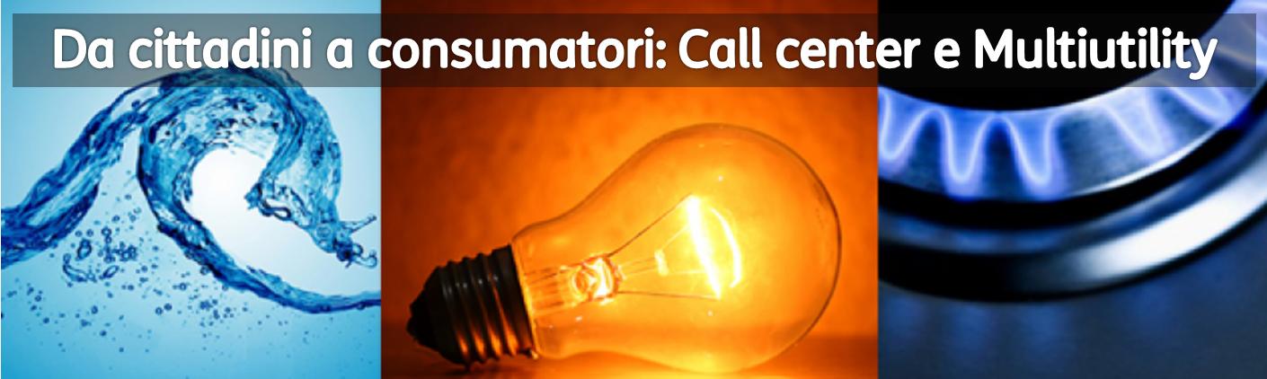 Da cittadini a consumatori: Call Center e Multiutility