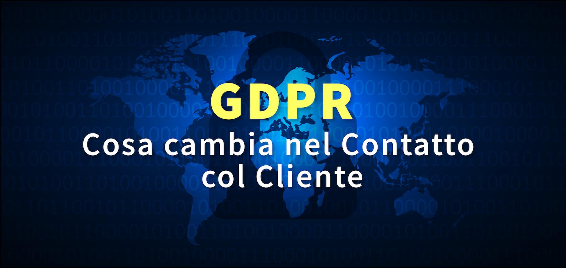 GDPR: cosa cambia nel contatto con il cliente – nuova data