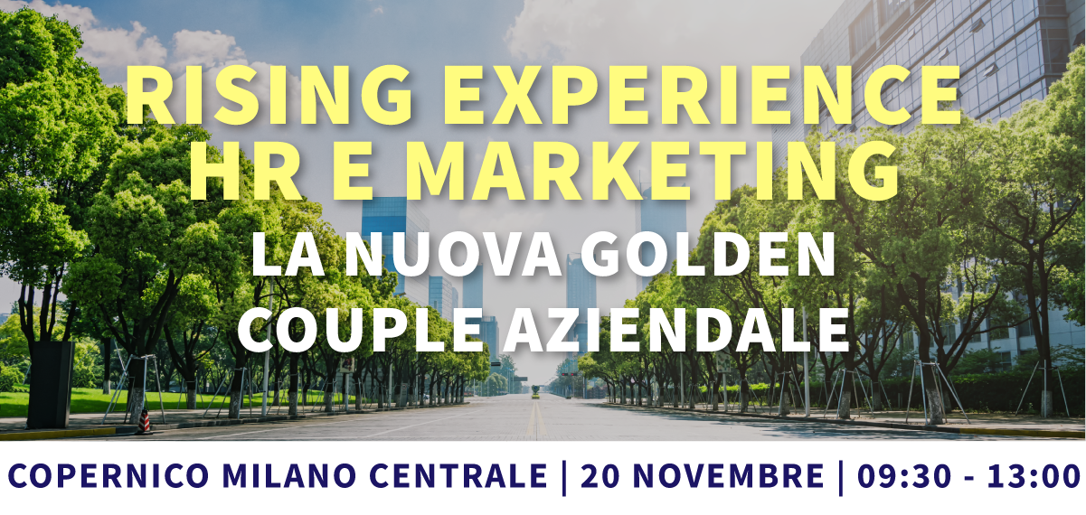 Rising Experience: HR e Marketing la nuova golden couple aziendale